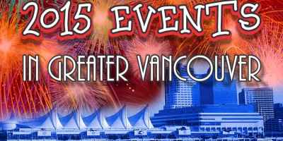 2015 EVENTS in Greater Vancouver for the whole family!