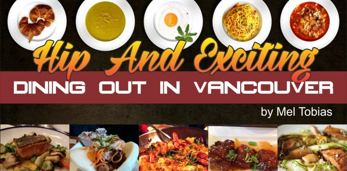 HIP AND EXCITING DINING OUT IN VANCOUVER by Mel Tobias